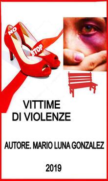 Vittime di violenze. Violenze sulle donne - Mario Luna Gonzalez - ebook