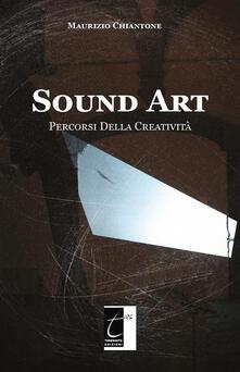 Sound Art. Percorsi della creatività - Maurizio Chiantone - ebook