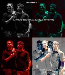 Il paradosso sulla scuola di teatro - Luca Bertolini - ebook