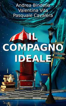 Il Compagno Ideale - raccolta di racconti - Andrea Bindella,Pasquale Cavalera,Valentina Vita - ebook
