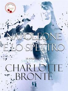 Napoleone e lo spettro - Charlotte Brontë,Sara Grosoli - ebook