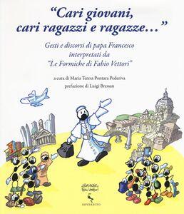 Libro «Cari giovani, cari ragazzi e ragazze...» Gesti e discorsi di papa Francesco interpretati da «Le formiche di Fabio Vettori»
