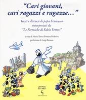 «Cari giovani, cari ragazzi e ragazze...» Gesti e discorsi di papa Francesco interpretati da «Le formiche di Fabio Vettori»