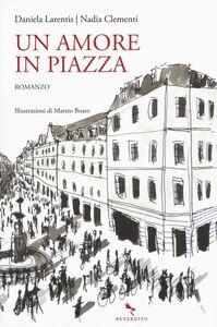 Libro Un amore in piazza Daniela Larentis , Nadia Clementi