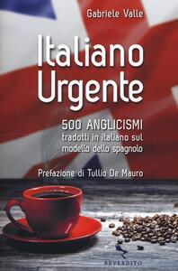 Italiano urgente. 500 anglicismi tradotti in italiano sul modello dello spagnolo - Gabriele Valle - copertina