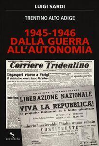 Foto Cover di Dalla guerra all'autonomia 1945-1946. Trentino Alto Adige, Libro di Luigi Sardi, edito da Reverdito