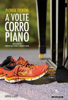 A volte corro piano. Con CD-Audio - Patrick Trentini - copertina