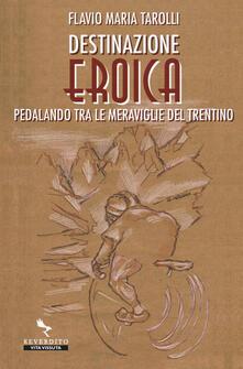 Festivalpatudocanario.es Destinazione Eroica. Pedalando fra le meraviglie del Trentino Image