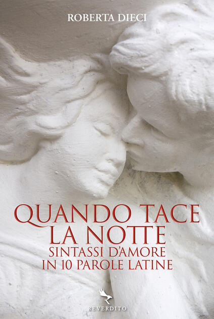 Quando tace la notte. Sintassi d'amore in dieci parole latine - Roberta Dieci - copertina
