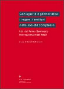 Coniugalità e genitorialità: i legami familiari nella società complessa. Atti del 1º Seminario internazionale del Redif