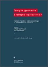 Famiglia «Generativa» o famiglia «Riproduttiva»? Il dilemma etico nelle tecnologie di fecondazione assistita