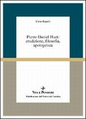 Pierre-Daniel Huet: erudizione, filosofia, apologetica