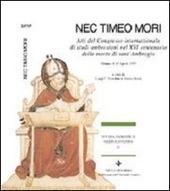 Nec timeo mori. Atti del Congresso internazionale di studi ambrosiani nel 16° centenario della morte di sant'Ambrogio (Milano, 4-11 aprile 1997)
