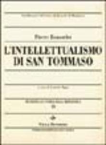 Libro Metafisica e storia della metafisica. Vol. 19: L'intellettualismo di san Tommaso. Pierre Rousselot