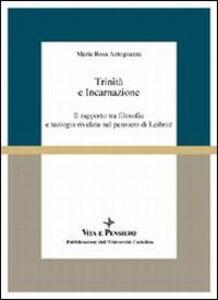 Trinità e incarnazione. Il rapporto tra filosofia e teologia rivelata nel pensiero di Leibniz