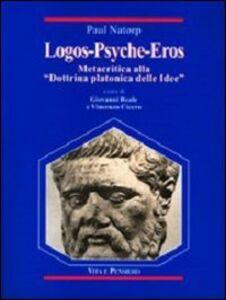 Libro Logos-Psyche-Eros. Metacritica alla «Dottrina platonica delle idee»-Sulla Dottrina platonica delle idee Paul Natorp