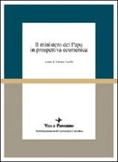 Il ministero del papa in prospettiva ecumenica. Atti del Colloquio (Milano, 16-18 aprile 1998)