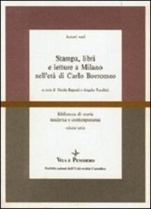 Libro Stampa, libri e letture a Milano nell'età di Carlo Borromeo