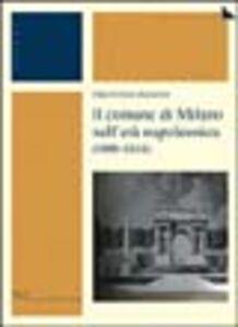 Libro Il comune di Milano nell'età napoleonica (1800-1814) Emanuele Pagano