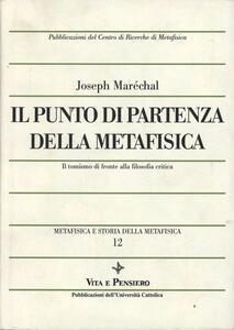 Metafisica e storia della metafisica. Vol. 12: Il punto di partenza della metafisica. Il tomismo di fronte alla filosofia critica.
