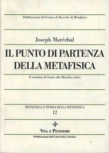 Libro Metafisica e storia della metafisica. Vol. 12: Il punto di partenza della metafisica. Il tomismo di fronte alla filosofia critica. Joseph Maréchal