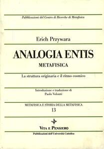 Metafisica e storia della metafisica. Vol. 13: Analogia entis-metafisica. La struttura originaria e il ritmo cosmico.