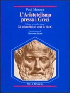 L' aristotelismo presso i Greci. Gli aristotelici nei secoli I e II d. C.