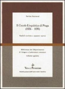 Libro Il circolo linguistico di Praga (1926-1939). Radici storiche e apporti teorici Savina Raynaud