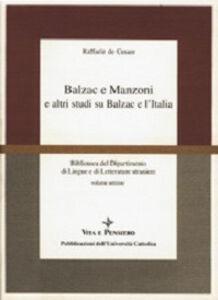 Libro Balzac e Manzoni e altri studi su Balzac e l'Italia Raffaele De Cesare
