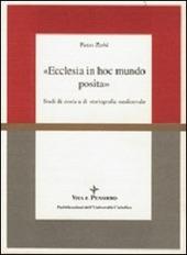 Ecclesia in hoc mundo posita. Studi di storia e di storiografia medioevale raccolti in occasione del 70° genetliaco dell'autore