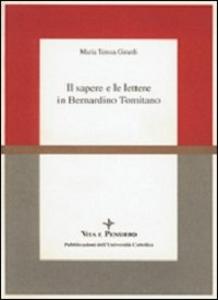 Libro Il sapere e le lettere in Bernardino Tomitano M. Teresa Girardi