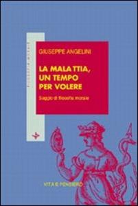 Libro La malattia, un tempo per volere. Saggio di filosofia morale Giuseppe Angelini