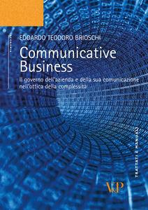 Foto Cover di Communicative business. Il governo dell'azienda e della sua comunicazione nell'ottica della complessità, Libro di Edoardo T. Brioschi, edito da Vita e Pensiero