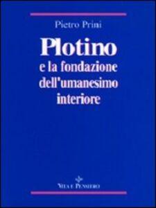 Libro Plotino e la fondazione dell'umanesimo interiore Pietro Prini