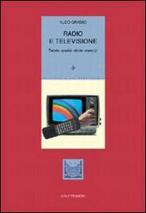 Libro Radio e televisione. Teorie, analisi, storie, esercizi Aldo Grasso