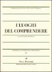 Metafisica e storia della metafisica. Vol. 21: I luoghi del comprendere.