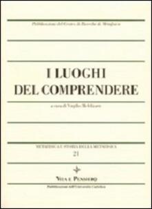 Metafisica e storia della metafisica. Vol. 21: I luoghi del comprendere..pdf
