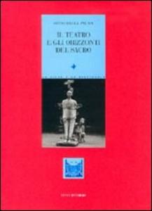 Libro Il teatro e gli orizzonti del sacro Sisto Dalla Palma