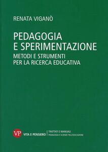 Foto Cover di Pedagogia e sperimentazione. Metodi e strumenti per la ricerca educativa, Libro di Renata Viganò, edito da Vita e Pensiero