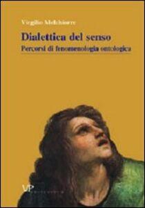 Libro Metafisica e storia della metafisica. Vol. 22: Dialettica del senso. Percorsi di fenomenologia ontologica. Virgilio Melchiorre
