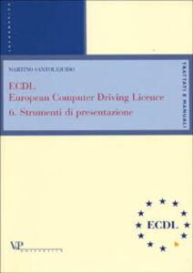 ECDL, European computer driving licence. Vol. 6: Strumenti di presentazione.