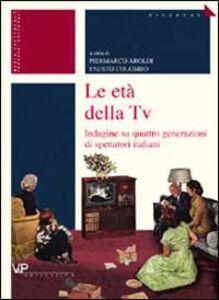 Libro Le età della tv. Indagine su quattro generazioni di spettatori italiani