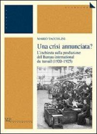 Una Una crisi annunciata? L'inchiesta sulla produzione del Bureau international du travail (1920-1925) - Taccolini Mario - wuz.it