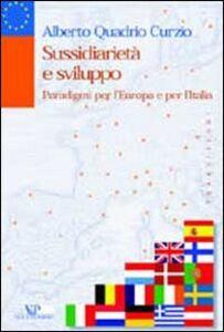 Libro Sussidiarietà e sviluppo. Paradigmi per l'Europa e per l'Italia Alberto Quadrio Curzio
