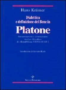 Dialettica e definizione del bene in Platone. Interpretazione e commentario storico-filosofico di «Repubblica» VII 534 B3-D2