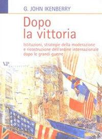 Dopo la vittoria. Istituzioni, strategie della moderazione e ricostruzione dell'ordine internazionale dopo le grandi guerre