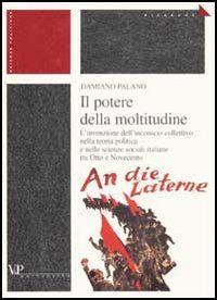 Il potere della moltitudine. L'invenzione dell'inconscio collettivo nella teoria politica e nelle scienze sociali italiane tra Otto e Novecento