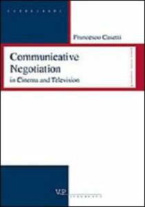 Libro Comunicative negotiation in cinema and television Francesco Casetti