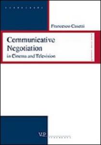 Libro Comunicative negotiation in cinema and television Francesco Casetti