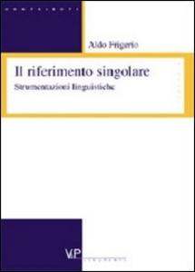 Libro Il riferimento singolare. Strumentazioni linguistiche Aldo Frigerio